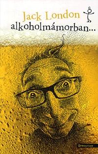 Jack London: Alkoholmámorban -  (Könyv)