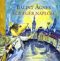 Bálint Ágnes: Egy egér naplója -  (Könyv)