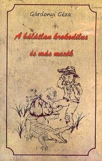 Gárdonyi Géza: A hálátlan krokodilus és más mesék -  (Könyv)