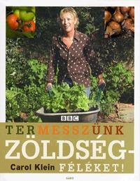 Carol Klein: Termesszünk zöldségféléket! -  (Könyv)