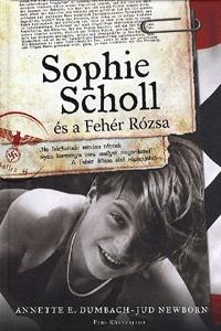 Anette E. Dumbach, Jud Newborn: Sophie Scholl és a Fehér Rózsa -  (Könyv)