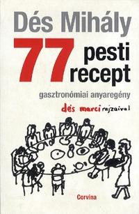 Dés Mihály: 77 pesti recept - Gasztronómiai anyaregény -  (Könyv)