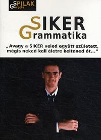 """Spilák Gergely: SIKER Grammatika - """"""""Avagy a siker veled együtt született, mégis neked kell életre keltened őt..."""""""" -  (Könyv)"""