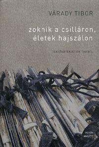 Várady Tibor: Zoknik a csilláron, életek hajszálon - Történetek az irattárból -  (Könyv)