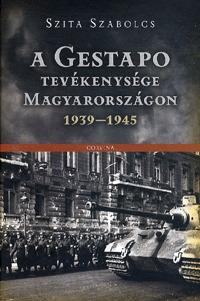 Szita Szabolcs: A Gestapo tevékenysége Magyarországon 1939-1945 -  (Könyv)