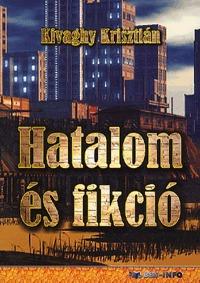 Kivaghy Krisztián: Hatalom és fikció -  (Könyv)