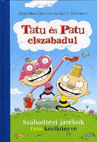 Aino Havukainen, Sami Toivonen: Tatu és Patu elszabadul - Szabadtéri játékok fura kézikönyve -  (Könyv)
