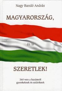 Nagy Bandó András: Magyarország, én is szeretlek! - 260 vers a hazámról gyerekeknek és szüleiknek -  (Könyv)