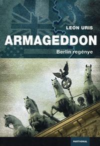 Leon Uris: Armageddon - Berlin regénye -  (Könyv)