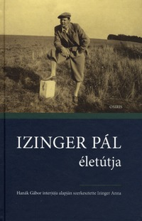 Izinger Anna: Izinger Pál életútja - Hanák Gábor interjúja alapján szerkesztette Izinger Anna -  (Könyv)