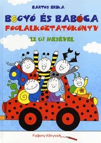 Bartos Erika: Bogyó és Babóca foglalkoztatókönyv 12 új mesével -  (Könyv)