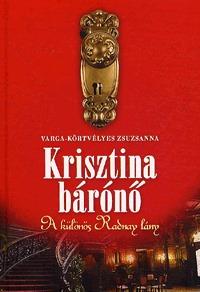 Varga-Körtvélyes Zsuzsanna: Krisztina bárónő - A különös Radnay lány -  (Könyv)