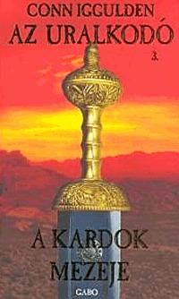 Conn Iggulden: Az uralkodó 3. - A kardok mezeje - A kardok mezeje -  (Könyv)