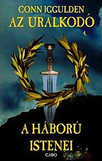 Conn Iggulden: A háború istenei - Az uralkodó 4. (Könyv)