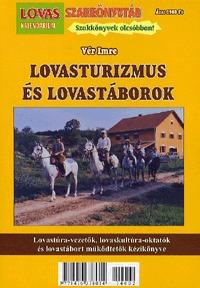 Vér Imre: Lovasturizmus és lovastáborok - Lovastúra-vezetők, lovaskultúra-oktatók és lovastábort működtetők kézikönyve (Könyv)