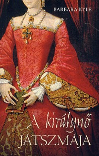 Barbara Kyle: A királynő játszmája -  (Könyv)