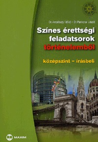Dr. Pankotai László, Dr. Antalóczy Ildikó: Színes érettségi feladatsorok történelemből - középszint - írásbeli -  (Könyv)