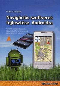 Fehér Krisztián: Navigációs szoftverek fejlesztése Androidra -  (Könyv)