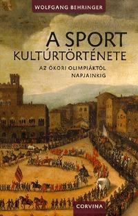 Wolfgang Behringer: A sport kultúrtörténete - Az ókori olimpiáktól napjainkig -  (Könyv)