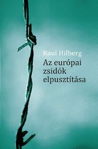 Raul Hilberg: Az európai zsidók elpusztítása -  (Könyv)