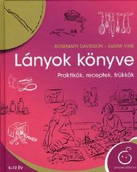 Lányok könyve (új kiadás) - Praktikák, receptek, trükkök -  (Könyv)