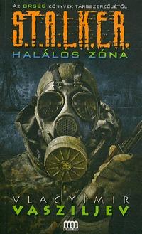 Vlagyimir Vasziljev: S.T.A.L.K.E.R. - Halálos zóna -  (Könyv)