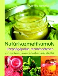 Gabriela Nedoma: Natúrkozmetikumok - Szépségápolás természetesen - Szépségápolás természetesen -  (Könyv)