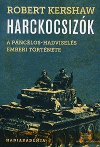 Robert Kershaw: Harckocsizók - A páncélos-hadviselés emberi története -  (Könyv)