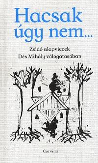 Dés Mihály: Hacsak úgy nem... - Zsidó alapviccek Dés Mihály válogatásában -  (Könyv)