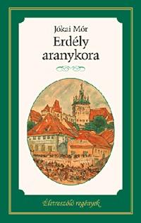 Jókai Mór: Erdély aranykora -  (Könyv)