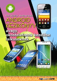 Bártfai Barnabás, Fehér Krisztián: Android kézikönyv - avagy okostelefonok kezelése laikusoknak -  (Könyv)