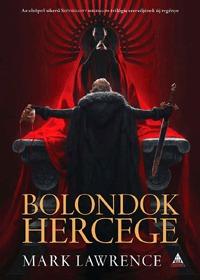 Mark Lawrence: Bolondok hercege - A vörös királynő háborúja trilógia 1 -  (Könyv)
