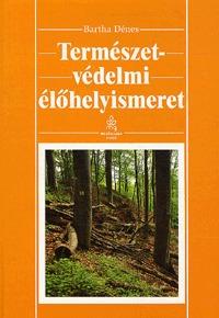 Bartha Dénes: Természetvédelmi élőhelyismeret -  (Könyv)