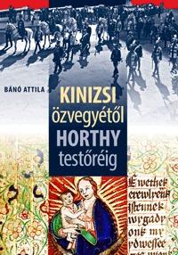 Bánó Attila: Kinizsi özvegyétől Horthy testőréig -  (Könyv)