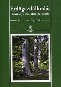 Pápai Gábor: Erdőgazdálkodás - Kézikönyv erdőtulajdonosoknak -  (Könyv)