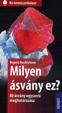 Rupert Hochleitner: Milyen ásvány ez? - 80 ásvány egyszerű meghatározása -  (Könyv)