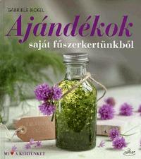 Gabriele Bickel: Ajándékok saját fűszerkertünkből -  (Könyv)