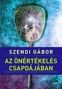 Szendi Gábor: Az önértékelés csapdájában -  (Könyv)