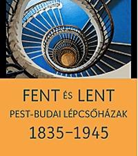 Somlai Tibor, Székely Péter: Fent és lent - Pest-budai lépcsőházak 1835-1945 -  (Könyv)