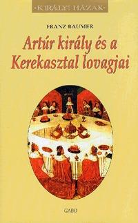 Franz Baumer: Artúr király és a Kerekasztal lovagjai -  (Könyv)
