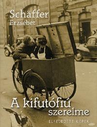 Schäffer Erzsébet: A kifutófiú szerelme - Elfeledett képek -  (Könyv)