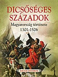 Dicsőséges századok - Magyarország története 1301-1526-ig -  (Könyv)