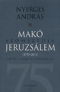 Nyerges András: Makó szomszédja Jeruzsálem - Történelem, politika, sajtó, irodalom (1993-2013) -  (Könyv)