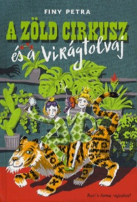 Finy Petra: A zöld cirkusz és a virágtolvaj -  (Könyv)