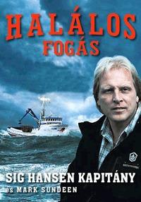 Mark Sundeen, Sig Hansen: Halálos fogás - Rákhalászok a gyilkos alaszkai vizeken -  (Könyv)