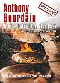 Anthony Bourdain: A konyhafőnök vallomásai - Mi zajlik a kulisszák mögött? -  (Könyv)