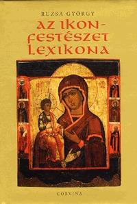 Ruzsa György: Az ikonfestészet lexikona -  (Könyv)