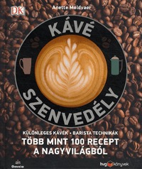 Anette Moldvaer: Kávészenvedély - Különleges kávék - Barista technikák - Több mint 100 recept a nagyvilágból -  (Könyv)