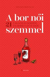 Sztanev Bertalan: A bor női szemmel - 21 vallomás borról és borkultúráról -  (Könyv)