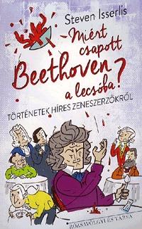 StevenIsserlis: Miért csapott Beethoven a lecsóba? -  (Könyv)